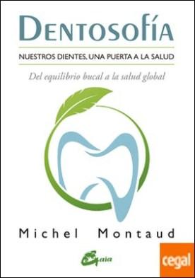 Dentosofía . Nuestros dientes, una puerta a la salud. Del equilibrio bucal a la salud global