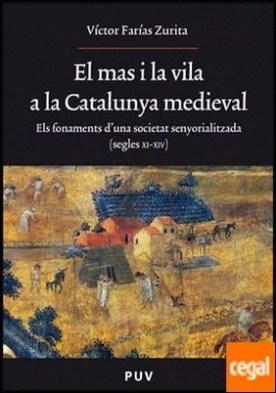 El mas i la vila a la Catalunya medieval . Els fonaments d'una societat senyorialitzada (segles XI-XIV)