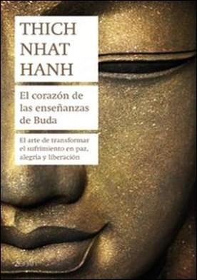 El corazón de las enseñanzas de Buda. El arte de transformar el sufrimiento en paz, alegría y liberación