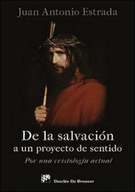 De la salvación a un proyecto de sentido. Por una Cristología actual