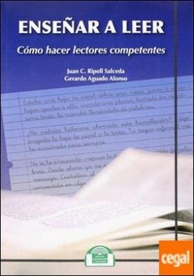 Enseñar a leer. Cómo hacer Lectores Competentes por Ripoll Salceda, Juan C. PDF