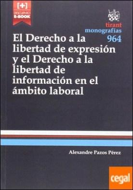 El Derecho a la Libertad de Expresión y el Derecho a la Libertad de Información en el Ámbito Laboral por Pazos Pérez, Alexandre