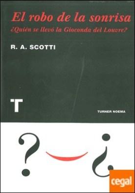 El robo de la sonrisa . ¿Quién se llevó la Gioconda del Louvre?