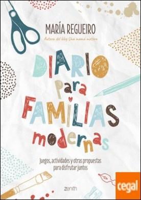 Diario para familias modernas . Juegos, actividades y otras propuestas para disfrutar juntos