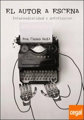 El autor a escena . intermedialidad y autoficción