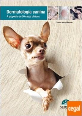 Dermatología canina . A propósito de 50 casos clínicos por Vich Cordón, Carlos PDF