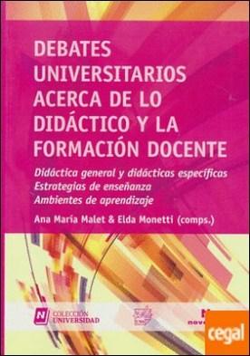 DEBATES UNIVERSITARIOS ACERCA DE LO DIDACTICO Y LA FORMACION DOCENTE
