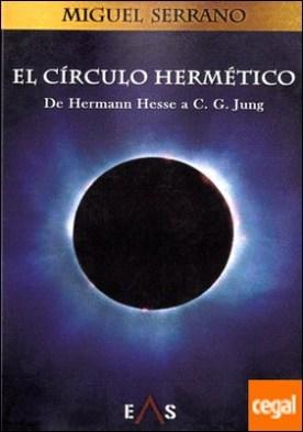 El Círculo Hermético . De Hermann Hesse a C.G. Jung