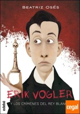 ERIK VOGLER 1: LOS CRÍMENES DEL REY BLANCO