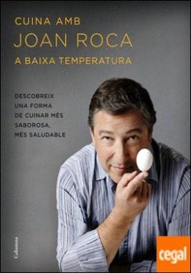 Cuina amb Joan Roca a baixa temperatura . Descobreix una forma de cuinar més sabrosa, més saludable