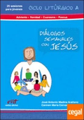 Diálogos semanales con Jesus. Ciclo A: Adviento, Navidad, Cuaresma . Libro 1