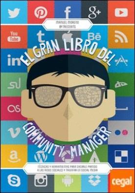 El gran libro del community manager . Técnicas y herramientas para sacarle partido a las redes sociales y triunfar en social media por Moreno Molina, Manuel PDF