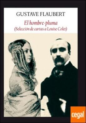 EL hombre pluma . Seleccion de cartas a Louise Colet por Flaubert, Gustave PDF