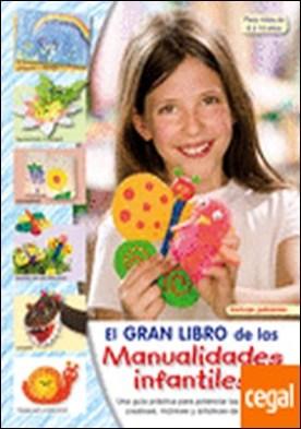 EL GRAN LIBRO DE LAS MANUALIDADES INFANTILES . PARA NIÑOS DE 6 A 10 AÑOS por VV.AA