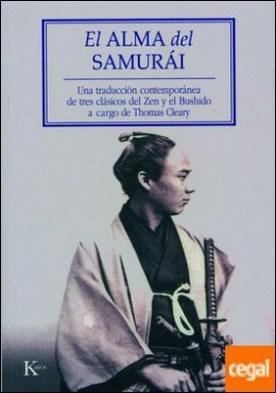 El alma del samurái . Una tradición contemporánea de tres clásicos del Zen y el Bushido a cargo de Thomas Cleary