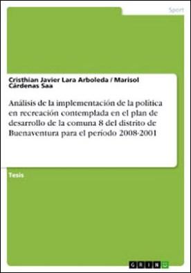 Análisis de la implementación de la política en recreación contemplada en el plan de desarrollo de la comuna 8 del distrito de Buenaventura para el período 2008-2001 por Cristhian Javier Lara Arboleda Marisol Cárdenas Saa PDF