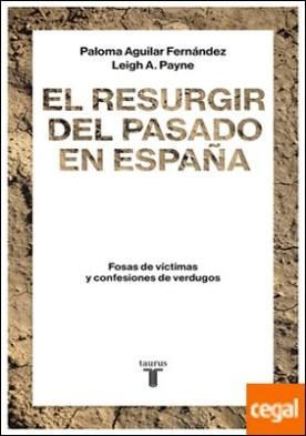 El resurgir del pasado en España . Fosas de víctimas y confesiones de verdugos