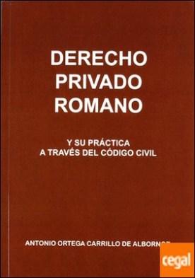 Derecho privado romano y su práctica a través del Código Civil
