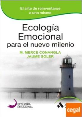 Ecología Emocional para el nuevo milenio . El arte de reinventarse a uno mismo por Conangla i Marín, Mercé