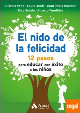 El nido de la felicidad . 12 pasos para educar con éxito a los niños por Peña, Cristina PDF