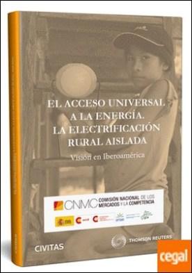 El acceso universal a la energía. La electrificación rural aislada . Visión en Iberoamérica