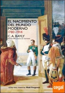 El nacimiento del mundo moderno. 1780-1914 . Conexiones y comparaciones globales