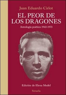 El peor de los dragones. Antología poética 1943-1973