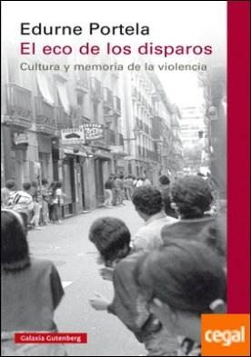 El eco de los disparos . cultura y memoria de la violencia