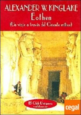 Eothen . Un viaje a través del Oriente mítico