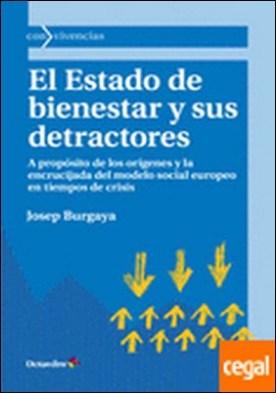 El estado de bienestar y sus detractores . a propósito de los orígenes y la encrucijada del modelo social europeo en tiempos de crisis por Burgaya Riera, Josep PDF