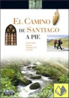 El Camino de Santiago a pie . SERVICIOS, MAPAS, ALBERGUES Y ETAPAS