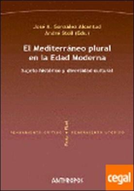 El Mediterráneo plural en la Edad Moderna . sujeto histórico y diversidad cultural