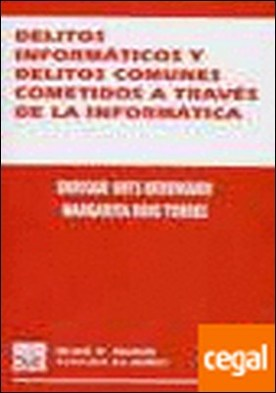 Delitos informáticos y delitos comunes cometidos a través de la informática.