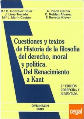 Cuestiones y textos de historia de la filosofía del derecho, moral y política . del renacimiento a Kant por González Soler, María Dolores