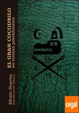EL GRAN COCODRILO . EN TREINTA POEMINIMOS