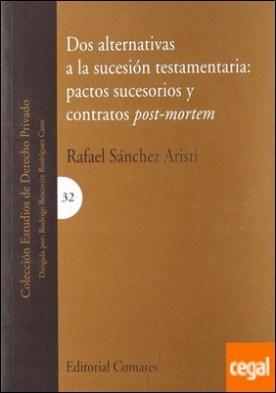 Dos alternativas a la sucesión testamentaria . pactos sucesorios y contratos post-mortem