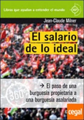 El salario de lo ideal . El paso de una burguesía propietaria a una burguesía asalariada por Milner, Jean-Claude