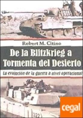 De la Blitzkrieg a Tormenta del Desierto . La evolución de la guerra a nivel operacional por AAVV