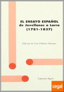 El ensayo español de Jovellanos a Larra (1781-1837)