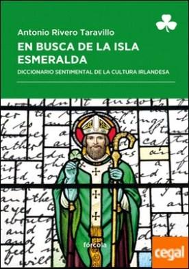 En busca de la Isla Esmeralda . Diccionario sentimental de la cultura irlandesa