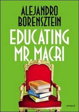 Educating Mr. Macri por Alejandro Borensztein