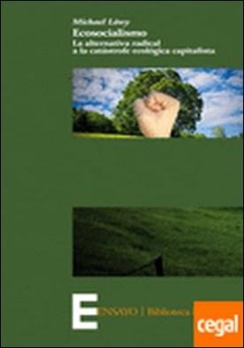 Ecosocialismo . la alternativa radical a la catástrofe ecológica capitalista por Lowy, Michael PDF
