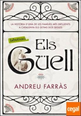 Els Güell . La història d'una de les families més influents a Catalunya els últims dos segles