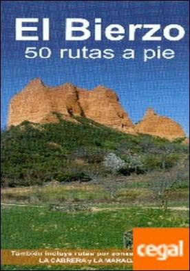 EL BIERZO. 50 RUTAS A PIE . Incluye 6 rutas por zonas limítrofes de la Cabrera por ÁLVAREZ RUIZ, ALBERTO