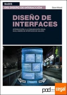 DISEÑO DE INTERFACES . Introducción a la comunicación visual en el diseño de interfaces de usuario
