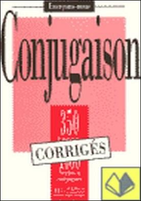 CORRIGES. CONJUGAISON: 350 EXERCICES . 1000 Verbes á conjuguer