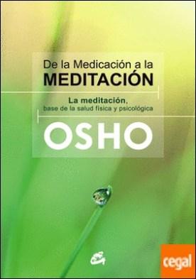 De la medicación a la meditación . La meditación, base de la salud física y psicológica