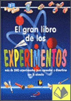 El gran libro de los experimentos . Más de 200 experimentos para aprender a divertirse con la ciencia