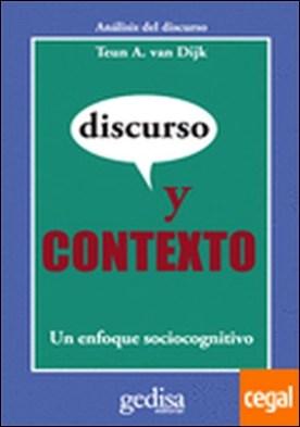 Discurso y contexto . un enfoque sociocognitivo por Dijk, Teun A. van