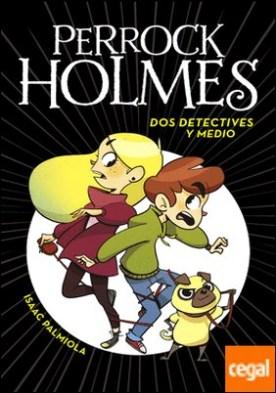 Dos detectives y medio (Serie Perrock Holmes 1) por Palmiola, Isaac PDF